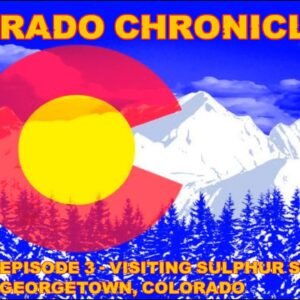 Join Us To Visit Some Old Historic Colorado towns in Colorado Chronicles Episode 3!