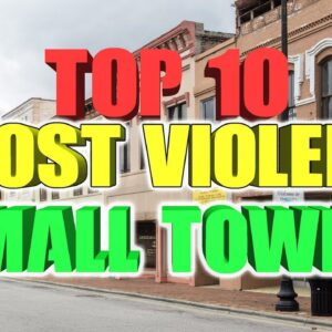 Top 10 most Violent Small towns in America.